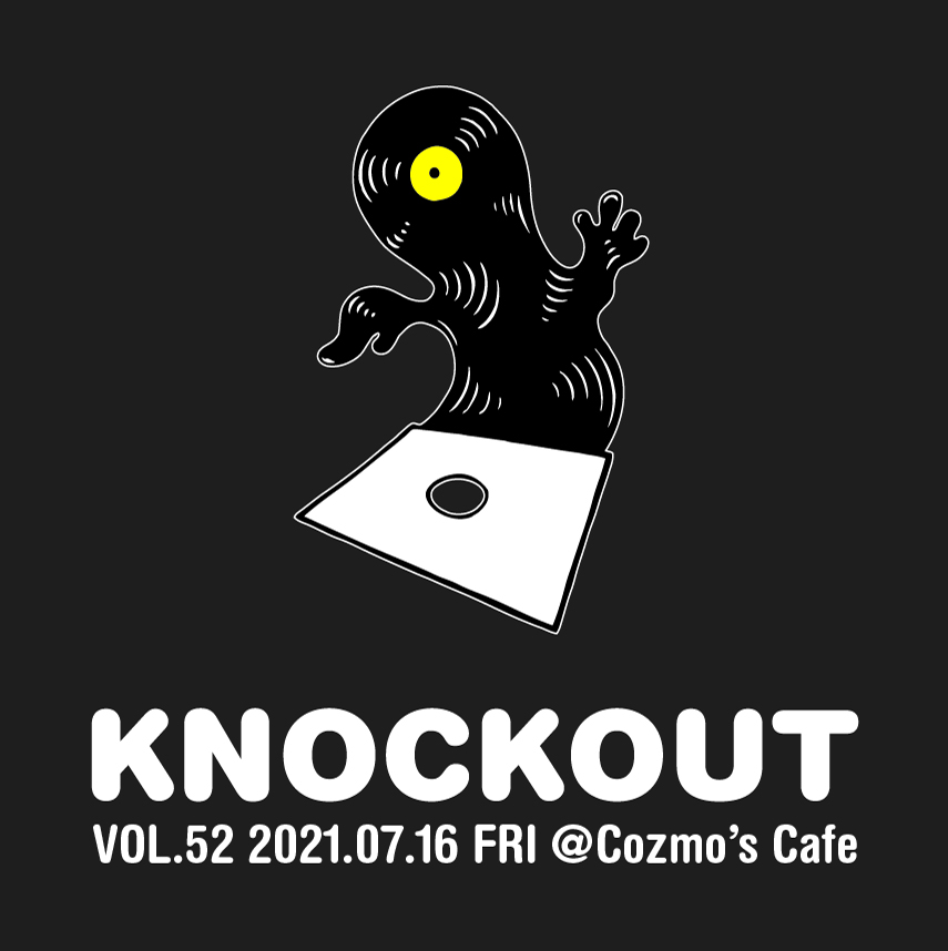 KNOCKOUT Vol.52 @Cozmo's Cafe (2021.07.16 FRI.)